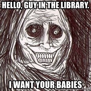 Shadowlurker - Hello, guy in the library. I want your babies
