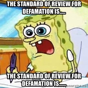 Spongebob What I Learned In Boating School Is - The standard of review for defamation is..... THe standard of review for defamation is......