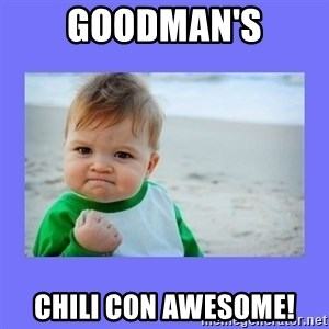 Baby fist - Goodman's Chili Con Awesome!