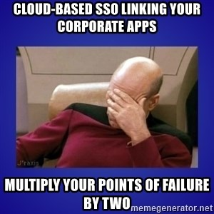 Picard facepalm  - Cloud-based SSO Linking Your Corporate Apps Multiply Your Points of Failure By Two