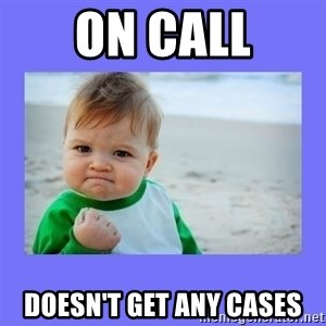 Baby fist - On call Doesn't get any cases