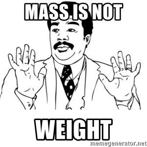 neil degrasse tyson reaction - MASS IS NOT  WEIGHT