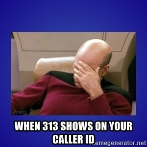 Picard facepalm  -  When 313 shows on your caller ID