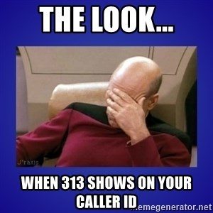 Picard facepalm  - the look... when 313 shows on your caller ID