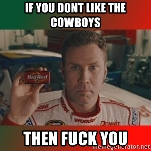 Ricky Bobby Big Red - If you dont like the cowboys then fuck you