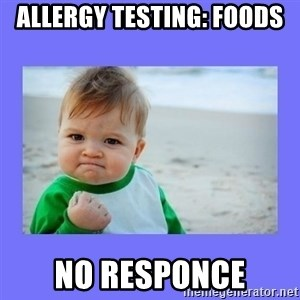 Baby fist - allergy testing: foods no responce