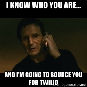 liam neeson taken - i know who you are... and I'm going to source you for twilio