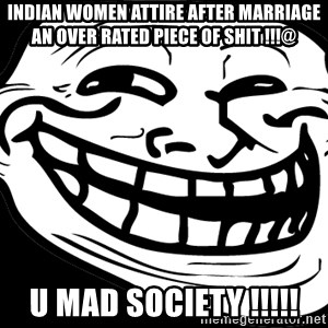 Problem? - Indian women attire after marriage an over rated piece of shit !!!@ U mad society !!!!!