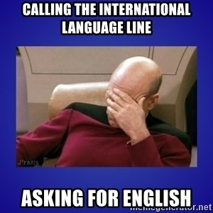 Picard facepalm  - Calling the international language line asking for English