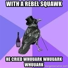 Heincrow - With a rebel squawk he cried whuuark whuuark whuuark