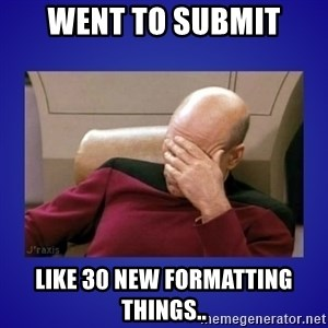 Picard facepalm  - Went to submit Like 30 new formatting things..