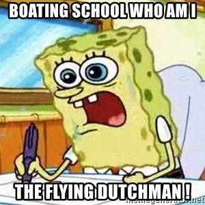Spongebob What I Learned In Boating School Is - boating school who am i The Flying Dutchman !