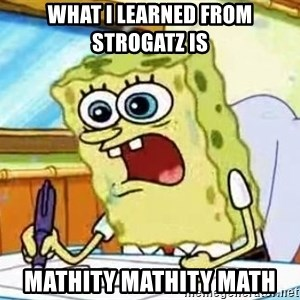 Spongebob What I Learned In Boating School Is - What I learned from Strogatz is Mathity mathity math