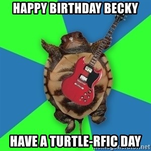 Aspiring Musician Turtle - Happy Birthday Becky Have a turtle-rfic day
