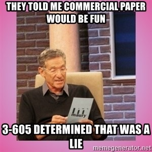 MAURY PV - They told me commercial paper would be fun  3-605 determined that was a lie