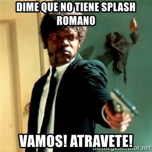 Jules Say What Again - DIME QUE NO TIENE SPLASH ROMANO VAMOS! ATRAVETE!