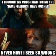 Never Have I Been So Wrong - I thought my crush had for me the same feelings I have for her  never have I been so wrong