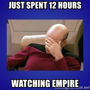 Picard facepalm  - Just Spent 12 Hours Watching Empire