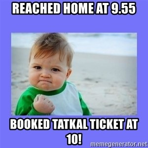 Baby fist - Reached home at 9.55 Booked Tatkal ticket at 10!
