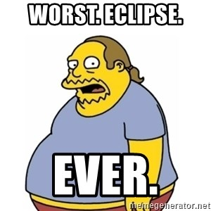 Comic Book Guy Worst Ever - Worst. Eclipse.  Ever.