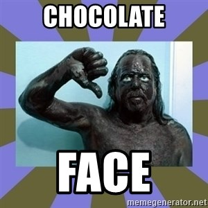 WANNABE BLACK MAN - Chocolate Face