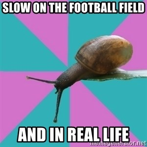 Synesthete Snail - slow on the football field  And in real life