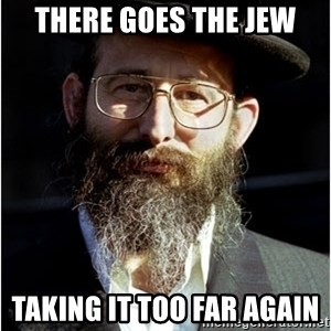 Like-A-Jew - There goes the jew Taking it too far again