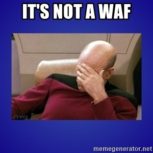Picard facepalm  - it's not a WAF
