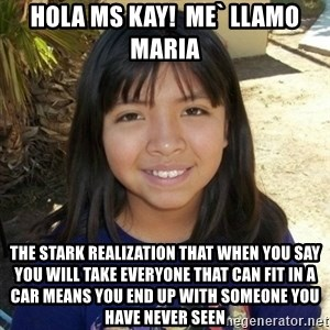 aylinfernanda - hola ms kay!  me` llamo maria the stark realization that when you say you will take everyone that can fit in a car means you end up with someone you have never seen