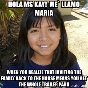 aylinfernanda - hola ms Kay!  me` llamo maria when you realize that inviting the family back to the house means you get the whole trailer park