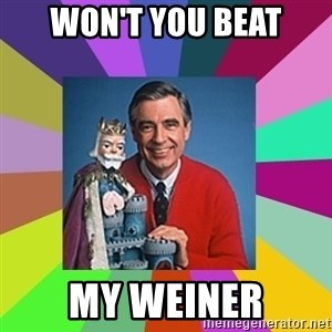 mr rogers  - won't you beat my weiner