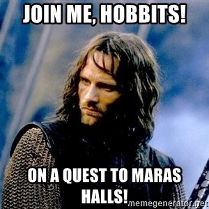 Not this day Aragorn - Join me, Hobbits! On a quest to Maras Halls!