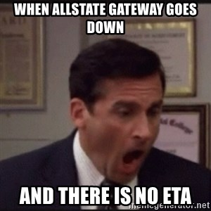 michael scott yelling NO - When Allstate Gateway goes down And there is no ETA