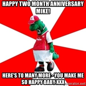 Arsenal Dinosaur - Happy Two Month Anniversary Mike! Here's to many more - You make me so happy baby xxx