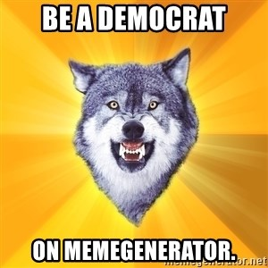 Courage Wolf - be a democrat on memegenerator.