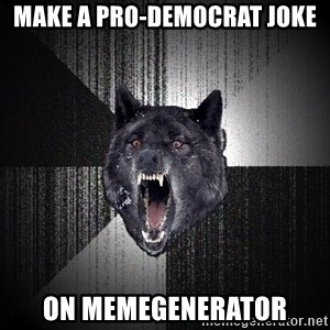 Insanity Wolf - make a pro-democrat joke on memegenerator
