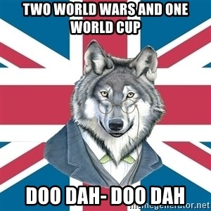 Sir Courage Wolf Esquire - Two world wars and one World Cup  Doo Dah- Doo Dah