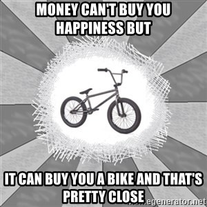 mybike - money can't buy you happiness but it can buy you a bike and that's pretty close