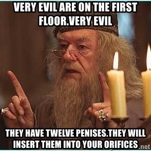 dumbledore fingers - very evil are on the first floor.very evil they have twelve penises.they will insert them into your orifices