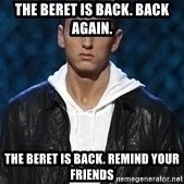 Eminem - The Beret is back. Back Again. The Beret is Back. Remind Your Friends