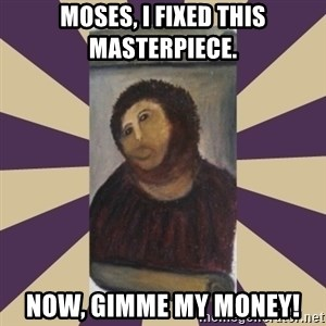 Retouched Ecce Homo - Moses, I fixed this masterpiece. Now, gimme my money!
