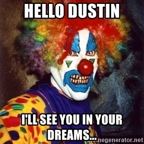 Insanity Clown - HELLO DUSTIN I'LL SEE YOU IN YOUR DREAMS...