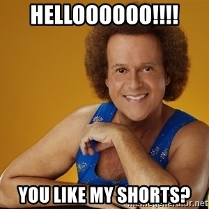 Gay Richard Simmons - Helloooooo!!!! You like my shorts?
