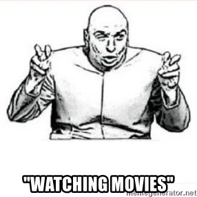 "quote meme -  ""Watching movies"""