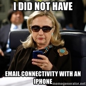 Hillary Text - I did not have email connectivity with an iPhone