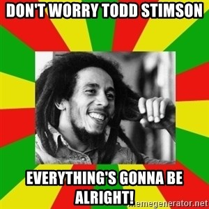 Bob Marley Meme - Don't Worry Todd Stimson Everything's Gonna Be Alright!