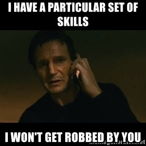 liam neeson taken - i have a particular set of skills i won't get robbed by you