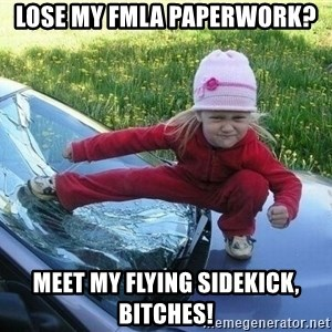 Angry Karate Girl - Lose my FMLA paperwork? Meet my flying sidekick, bitches!