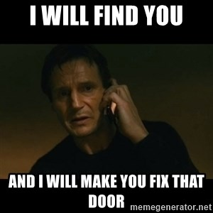 liam neeson taken - I will find you and i will make you fix that door