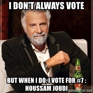 Most Interesting Man - i don't always vote but when i do, i vote for #7 : HOussam joudi